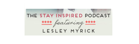 Interior stylist Lesley Myrick featured on the Stay Inspired Podcast