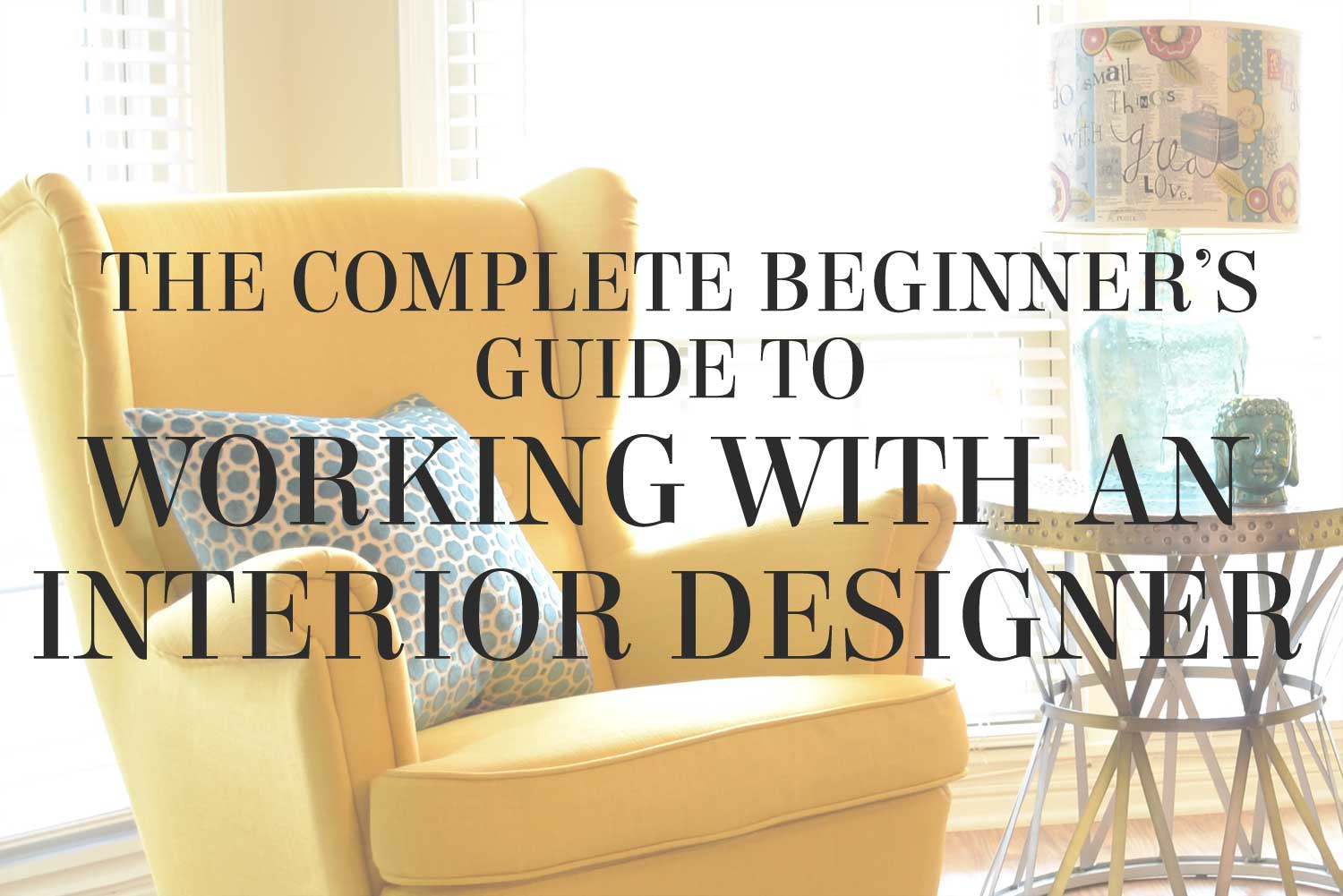Interior Designer Tips The complete beginners guide to working with an interior designer the complete beginners guide to working with an interior designer tips from interior stylist lesley sisterspd