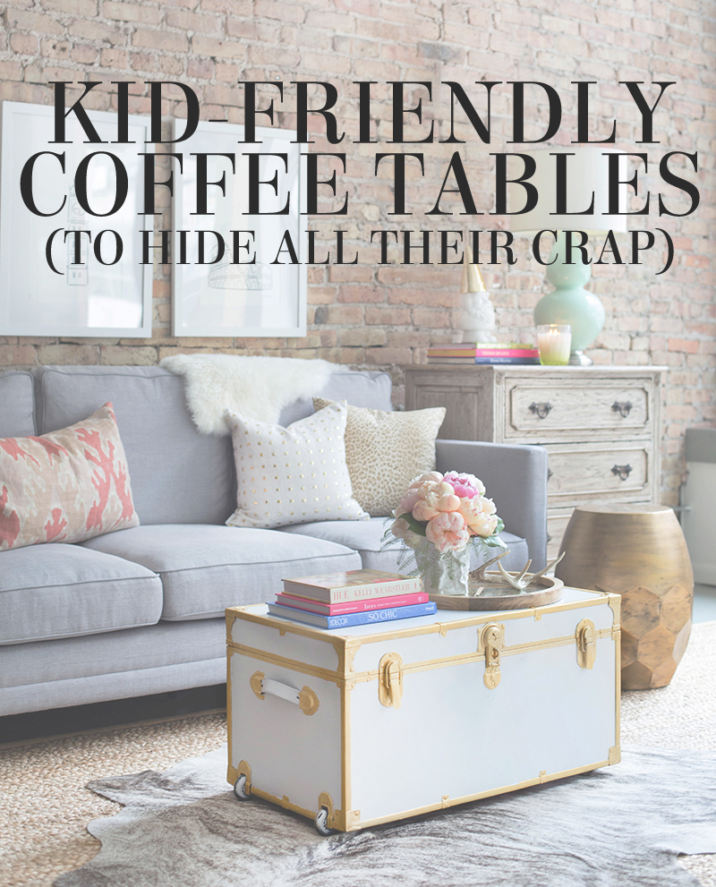 Kid Friendly Coffee Tables To Hide All Their Clutter Begone Lesley