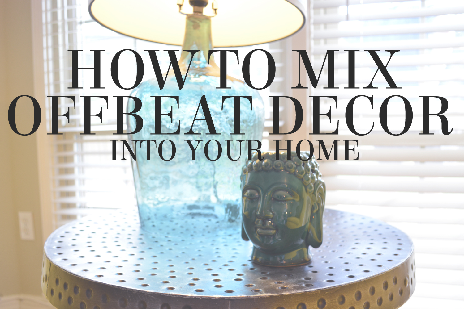 How to Mix Offbeat Decor into Your Home