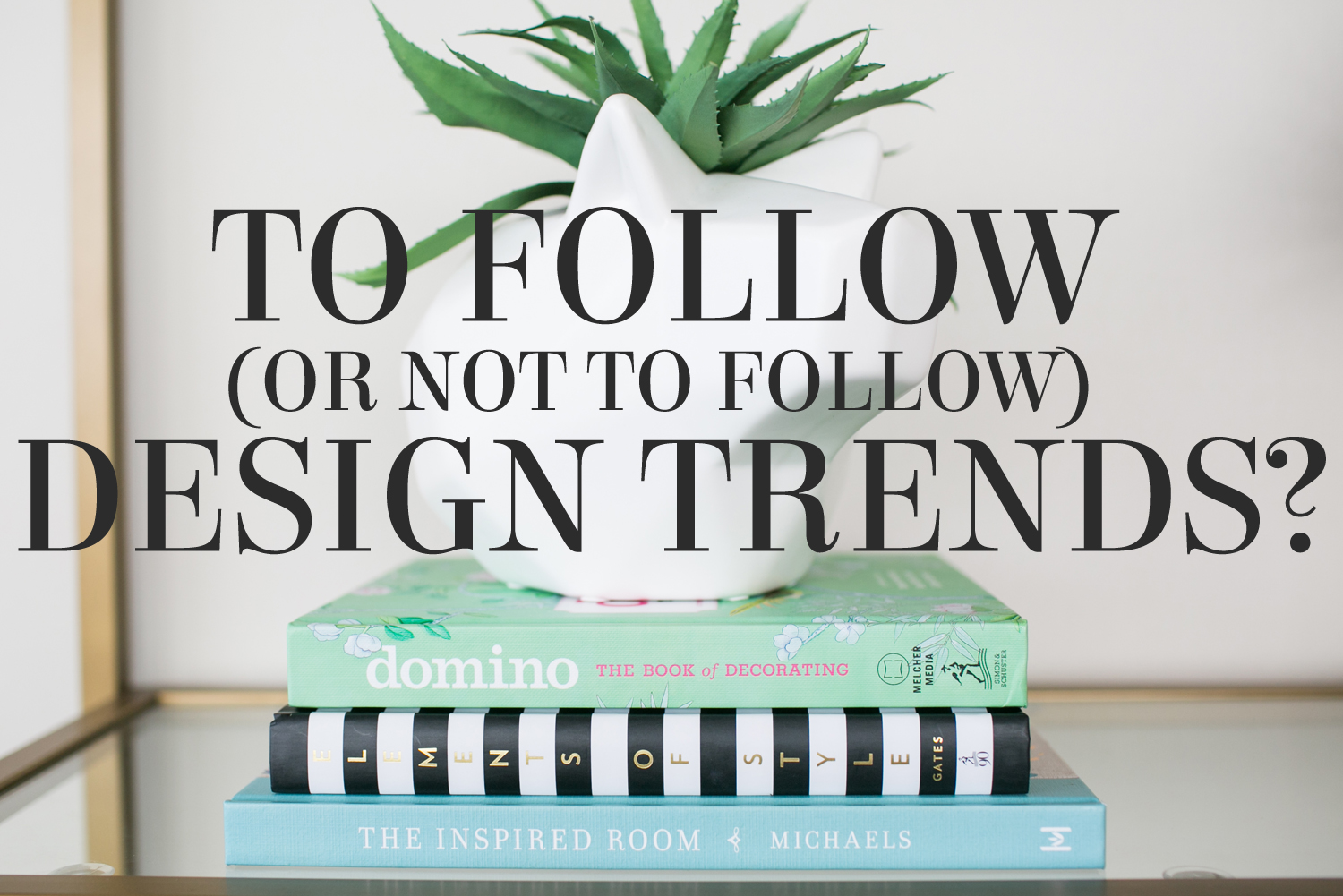 To Follow – Or Not To Follow – Design Trends?