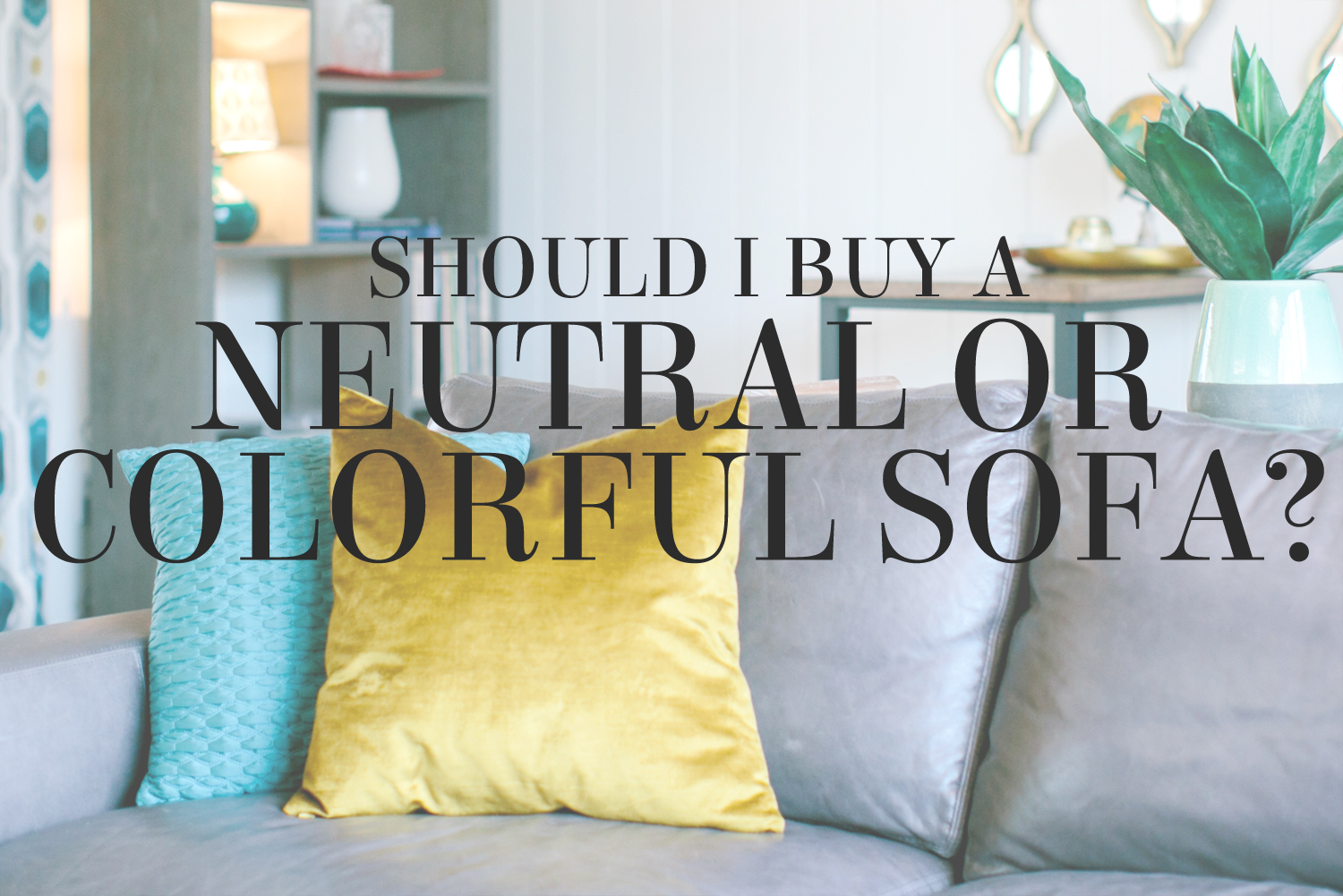 Should I buy a neutral or colorful sofa? Interior Stylist Lesley Myrick has tips on choosing the right sofa and making it work in your home.