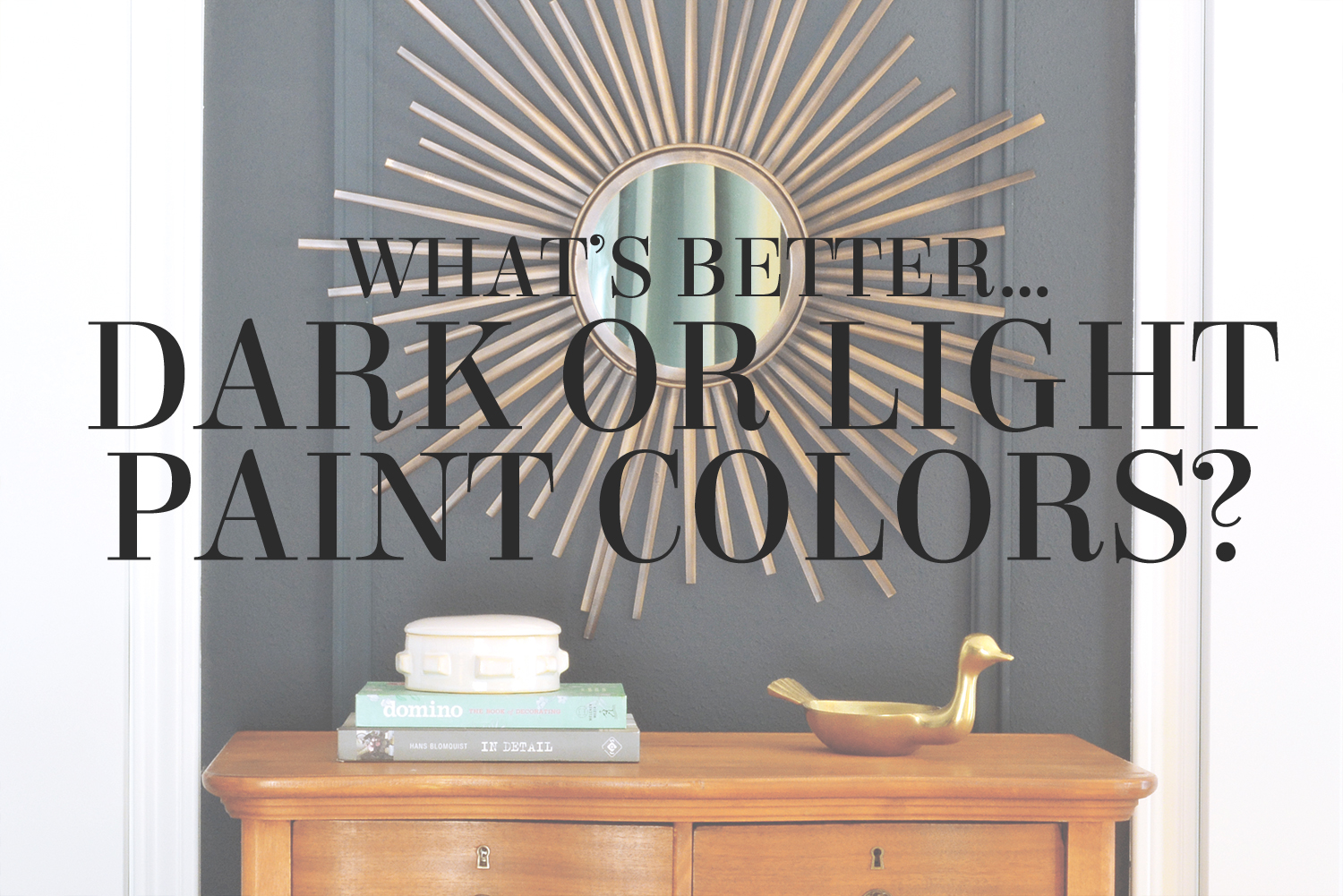 What's Better…Dark or Light Paint Colors?