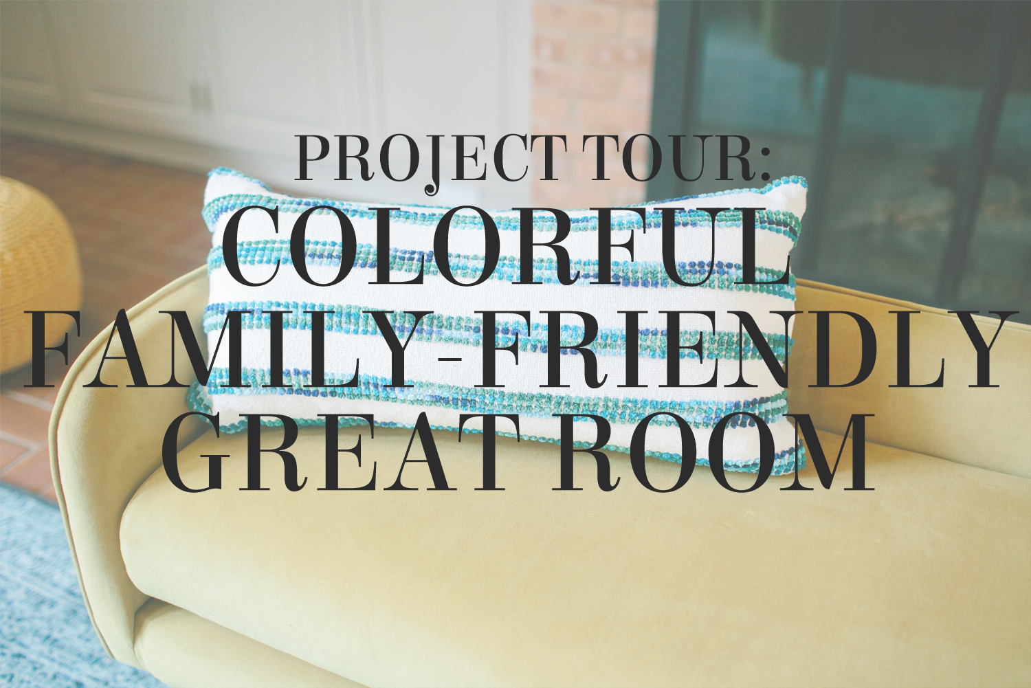 Project tour from interior stylist Lesley Myrick | A colorful family-friendly great room