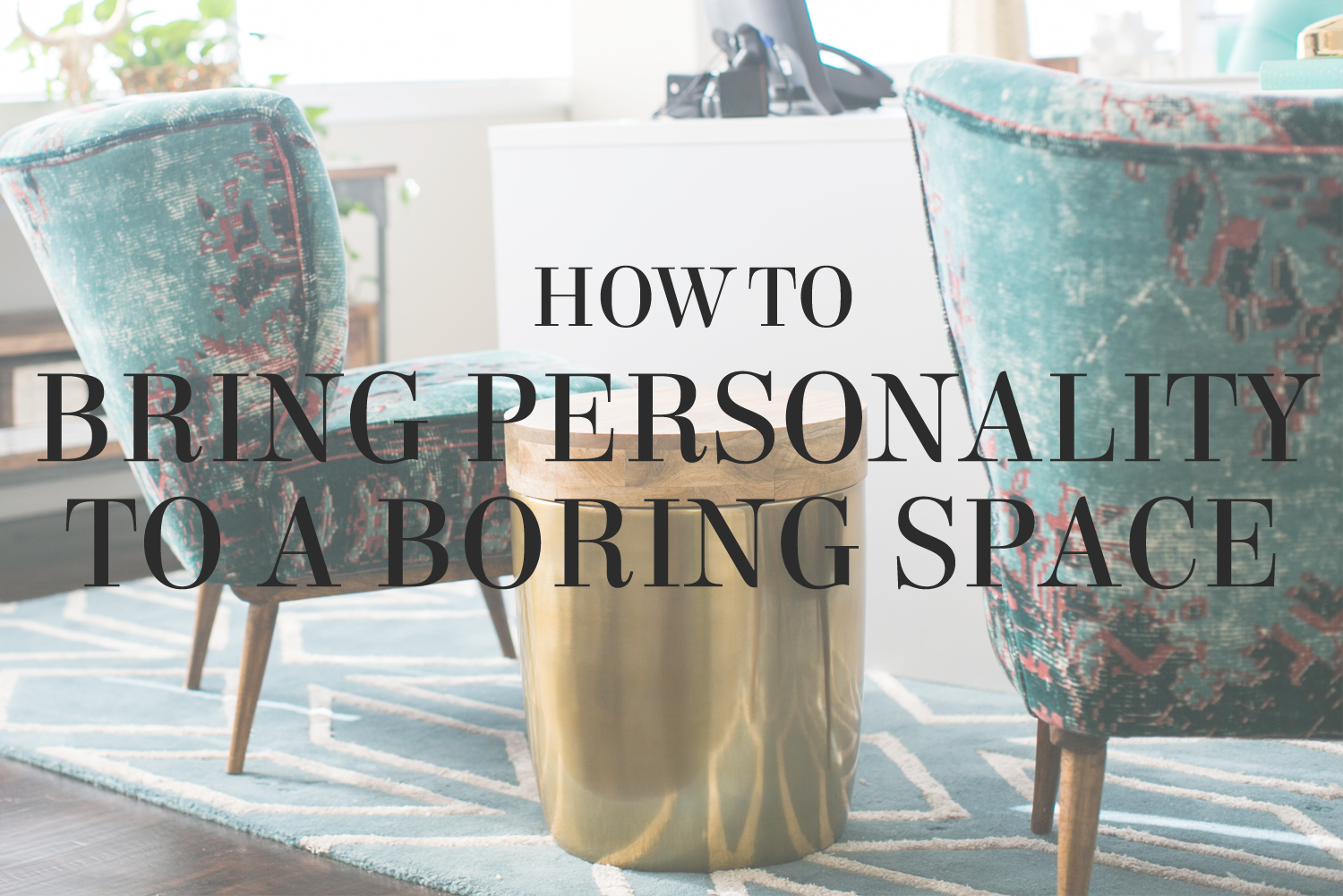 How to Bring Personality to a Boring Space | Interior Design Tips from Lesley Myrick