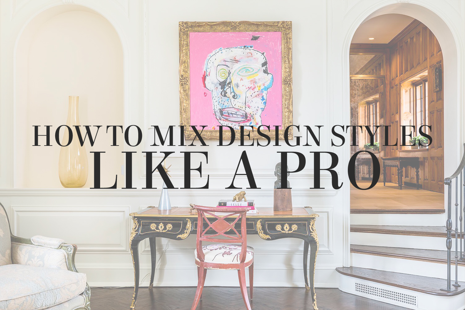 How to mix design styles like a pro - eclectic interior design tips from Lesley Myrick