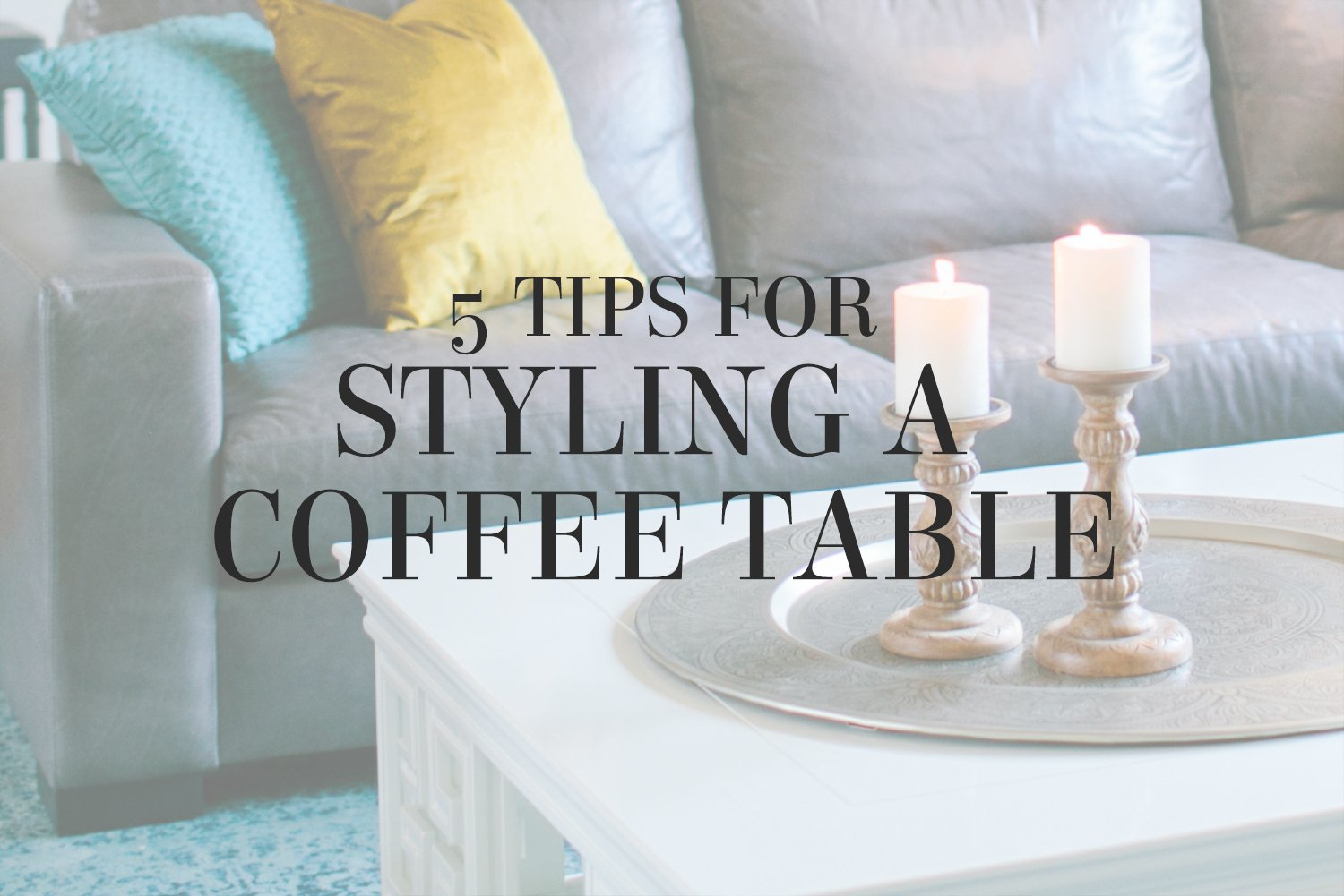 5 tips for styling a coffee table that looks awesome AND has room for your coffee (!) from interior designer Lesley Myrick