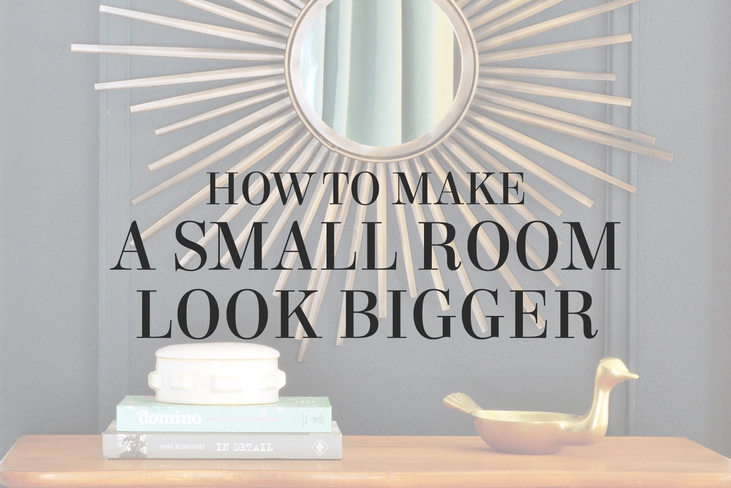 How to make a small room look big and sexy! 4 tips from interior designer Lesley Myrick.