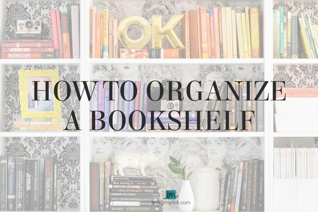 How to Organize a Bookshelf - tips from interior designer Lesley Myrick