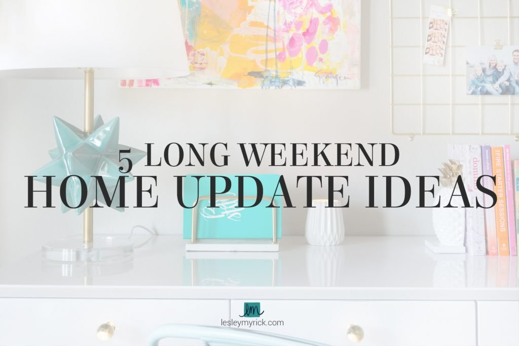 5 long weekend home update ideas you can use to spruce up your space in just one weekend!