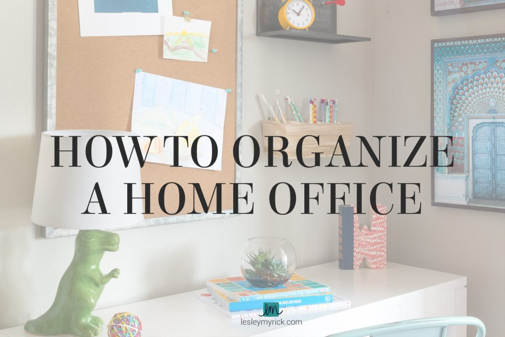 How to organize a home office - tips from interior designer Lesley Myrick