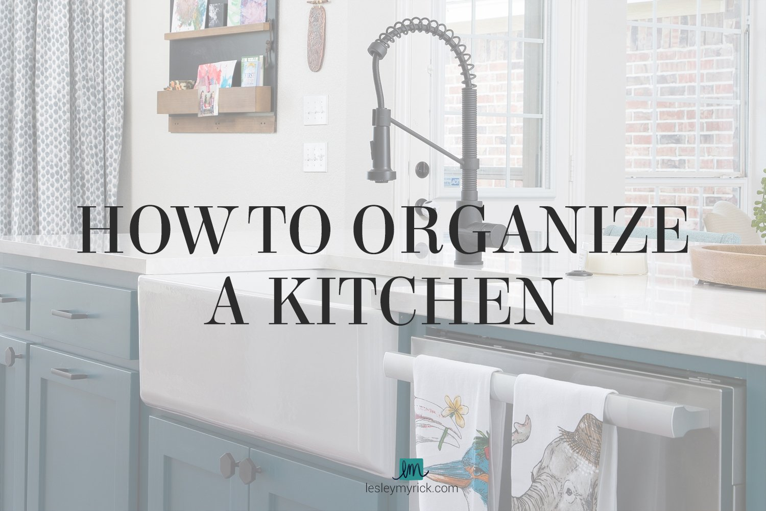 How to organize a kitchen! 5 tips from Atlanta interior designer Lesley Myrick