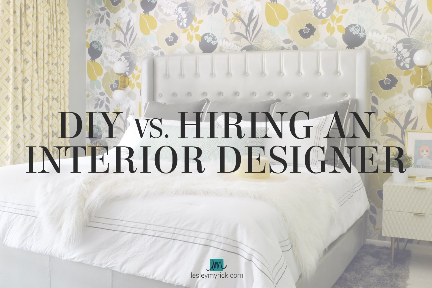 DIY vs. Interior Designers - is it worth hiring an interior designer for your decorating project?