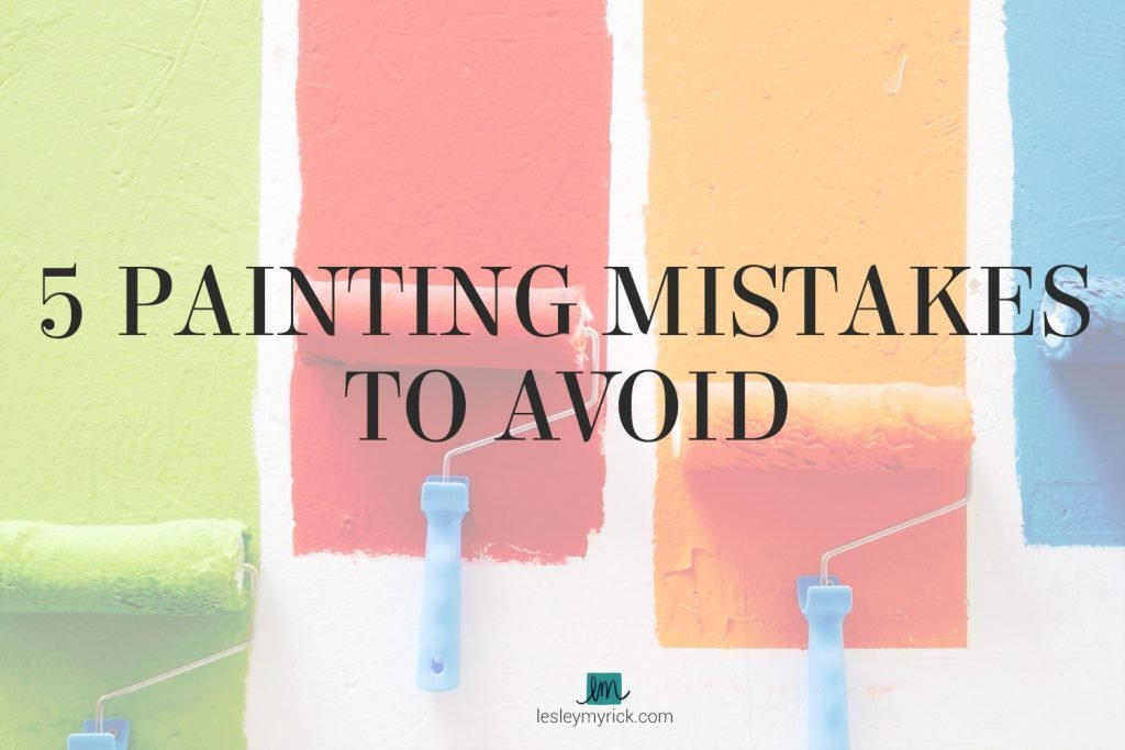 5 painting mistakes to avoid! Tips from Atlanta interior designer Lesley Myrick.