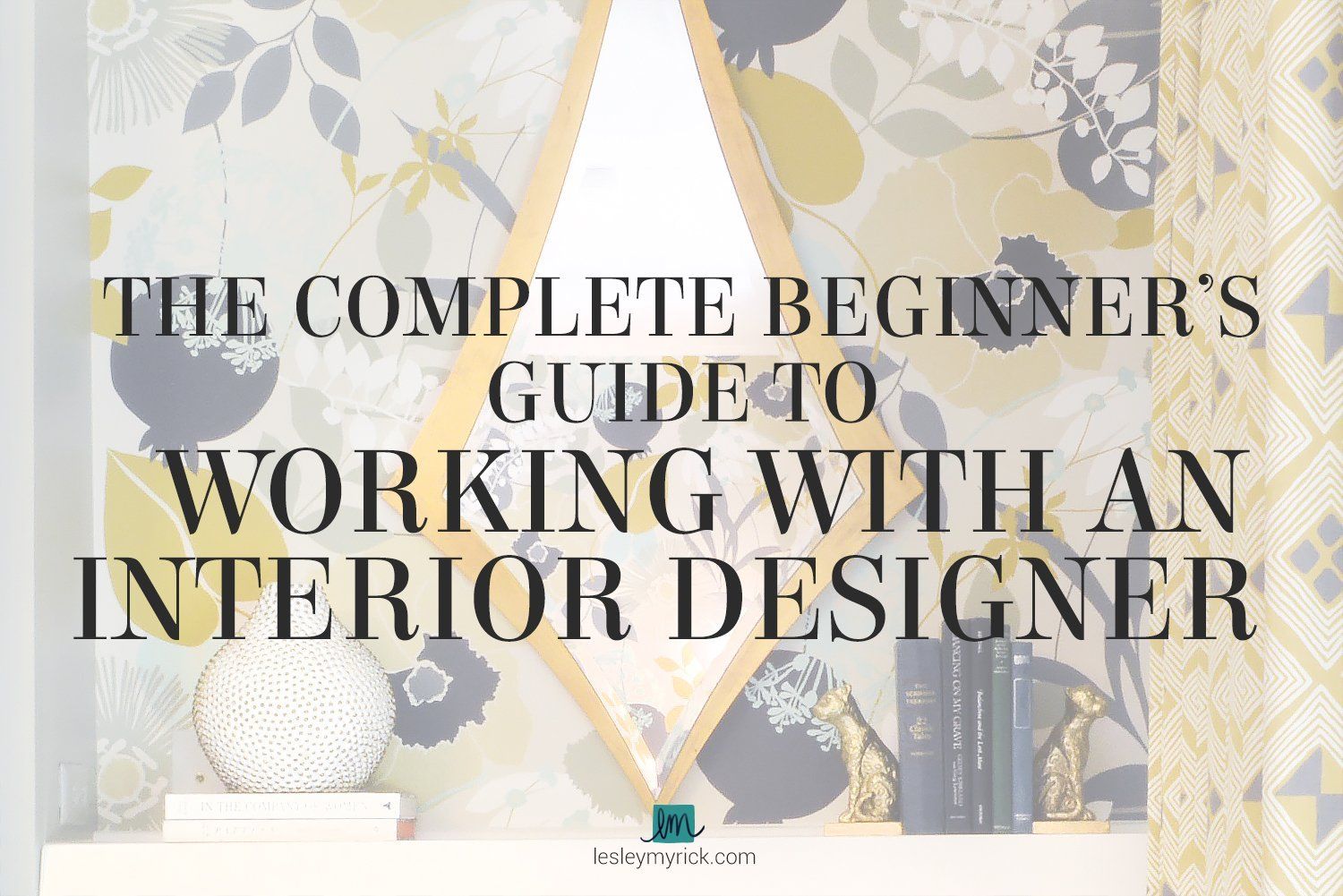 The Complete Beginner's Guide to Working with an Interior Designer! Take a look at what really goes into a design project.