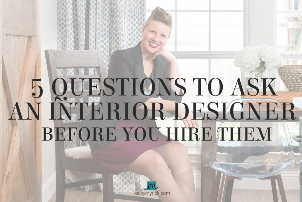 5 Questions to Ask an Interior Designer Before You Hire Them