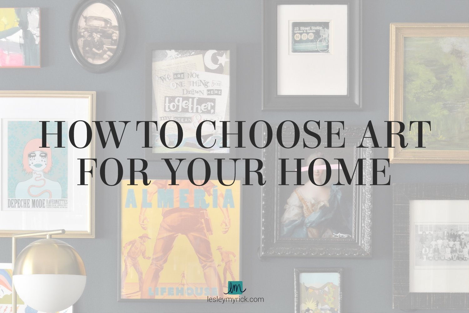 How to Choose Art for Your Home - tips from interior designer Lesley Myrick
