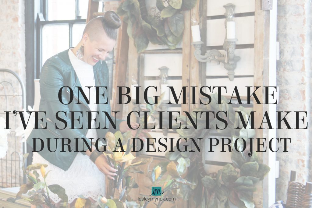 One BIG mistake I've seen clients make during an interior design project from Atlanta designer Lesley Myrick