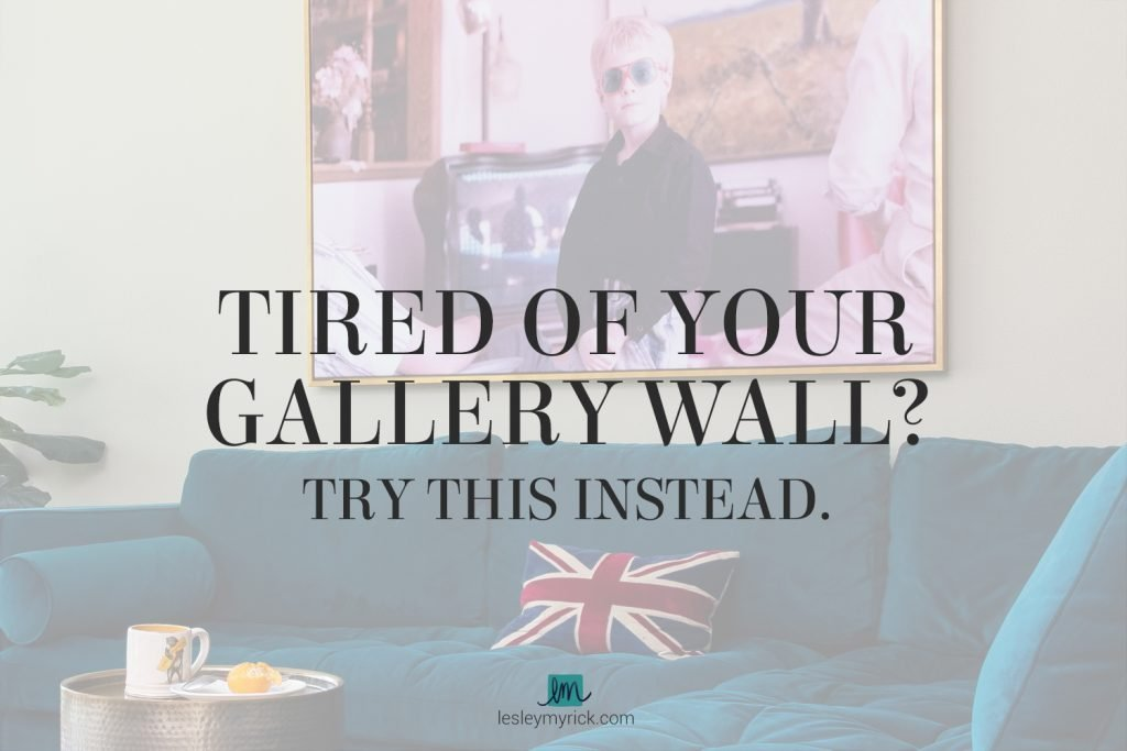 Tired of your gallery wall? Here's what to do instead for MAJOR visual impact.