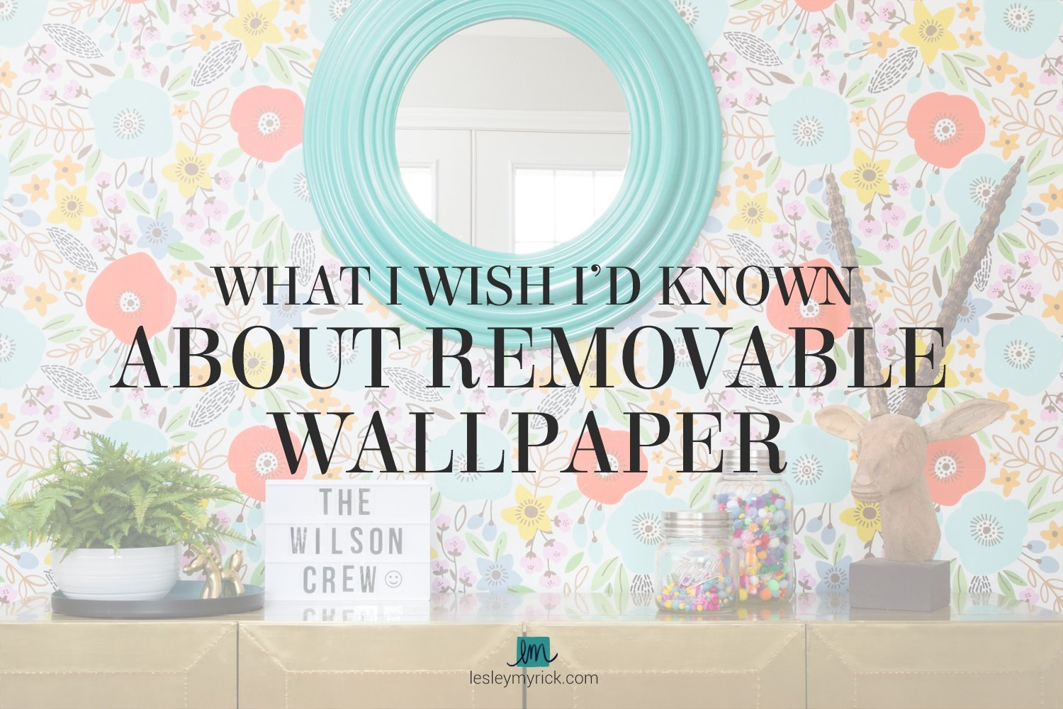 What I wish I'd known about using removable wallpaper - tips and tricks from interior designer Lesley Myrick