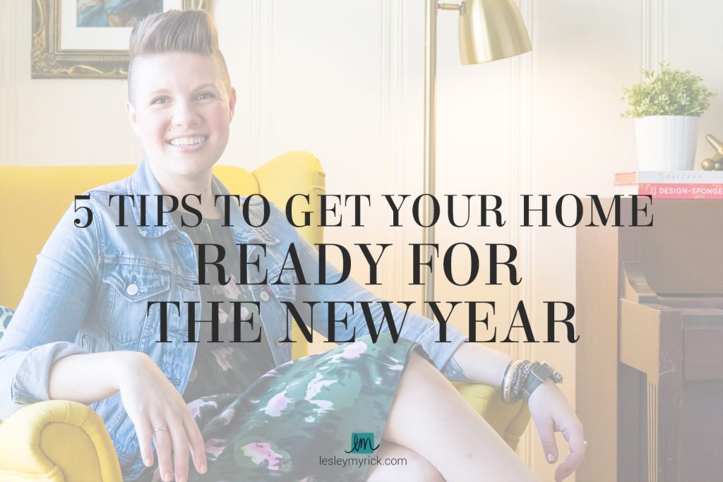 Start the new year in a kickass home you love with these 5 tips to get your home ready for the new year: Purge, Clean, Restyle, Accessorize, and Nap.