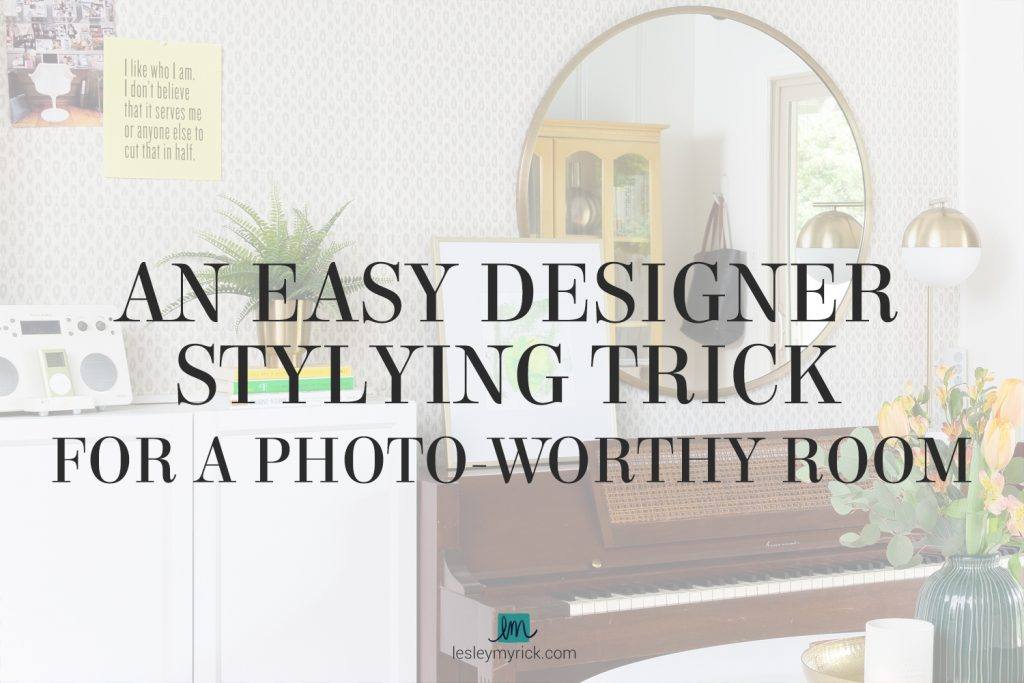 An Easy Designer Styling Trick for a Photo-Worthy Room - FREE cheat sheet download