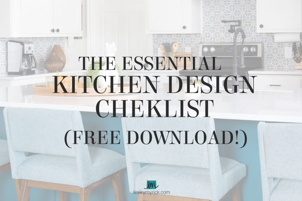 The Essential Kitchen Design Checklist - FREE download from interior designer Lesley Myrick