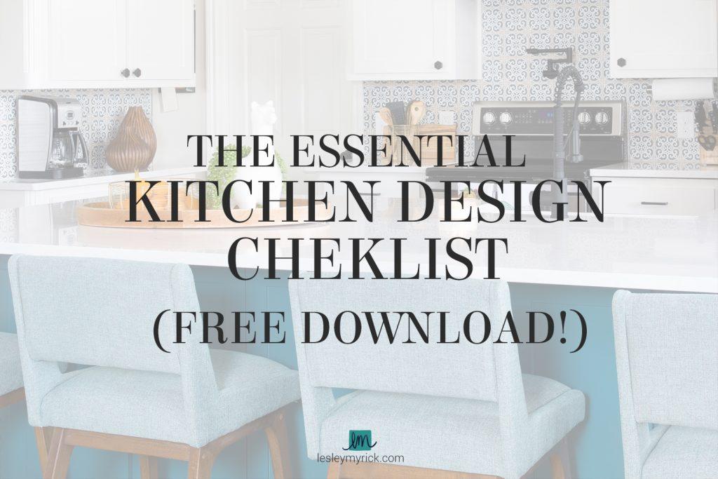 The Essential Kitchen Design Checklist - FREE download from interior designer Lesley Myrick