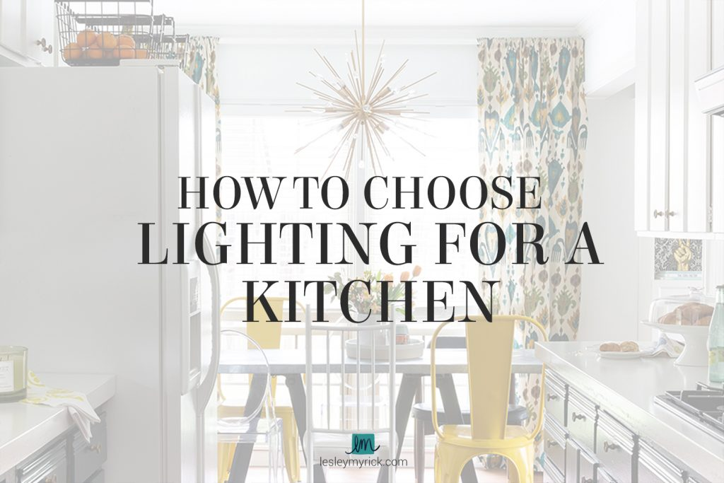 How to Choose Lighting for a Kitchen - tips from Atlanta interior designer Lesley Myrick