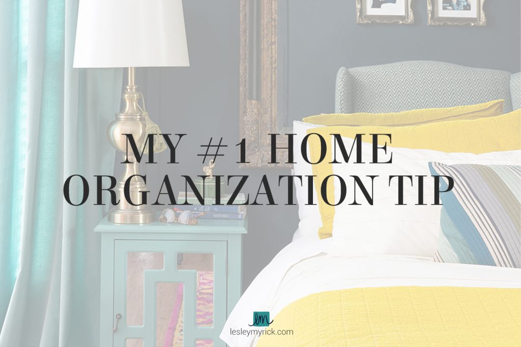 The #1 tip for getting organized is to let go of what you don't use, need, or love. Read more about getting organized with interior designer Lesley Myrick.