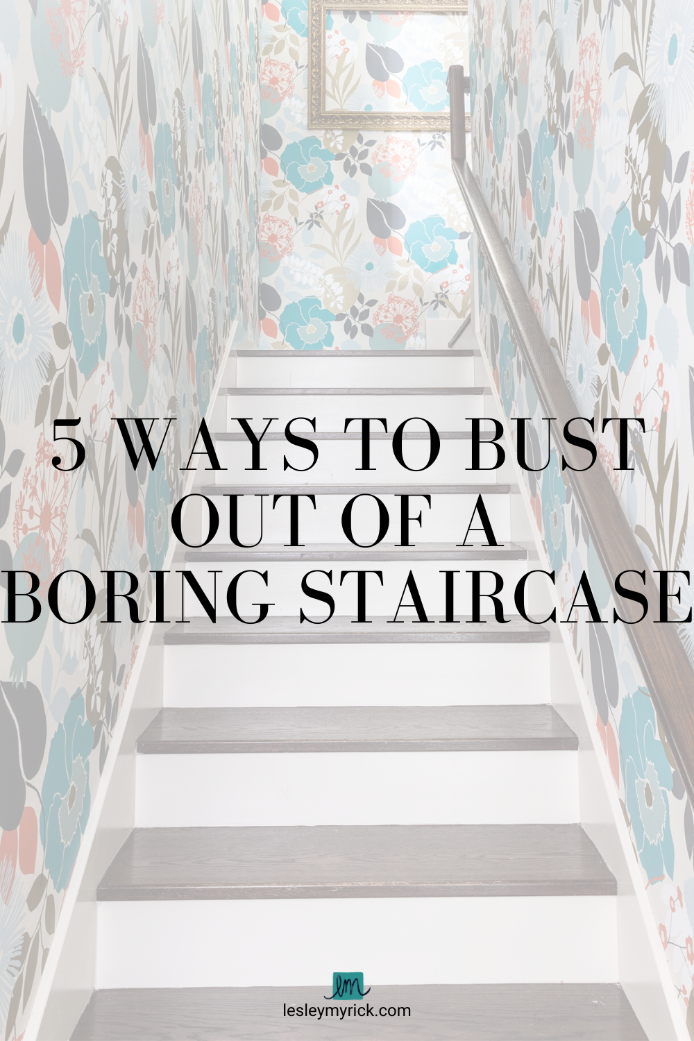 5 ways to bust out of a boring staircase