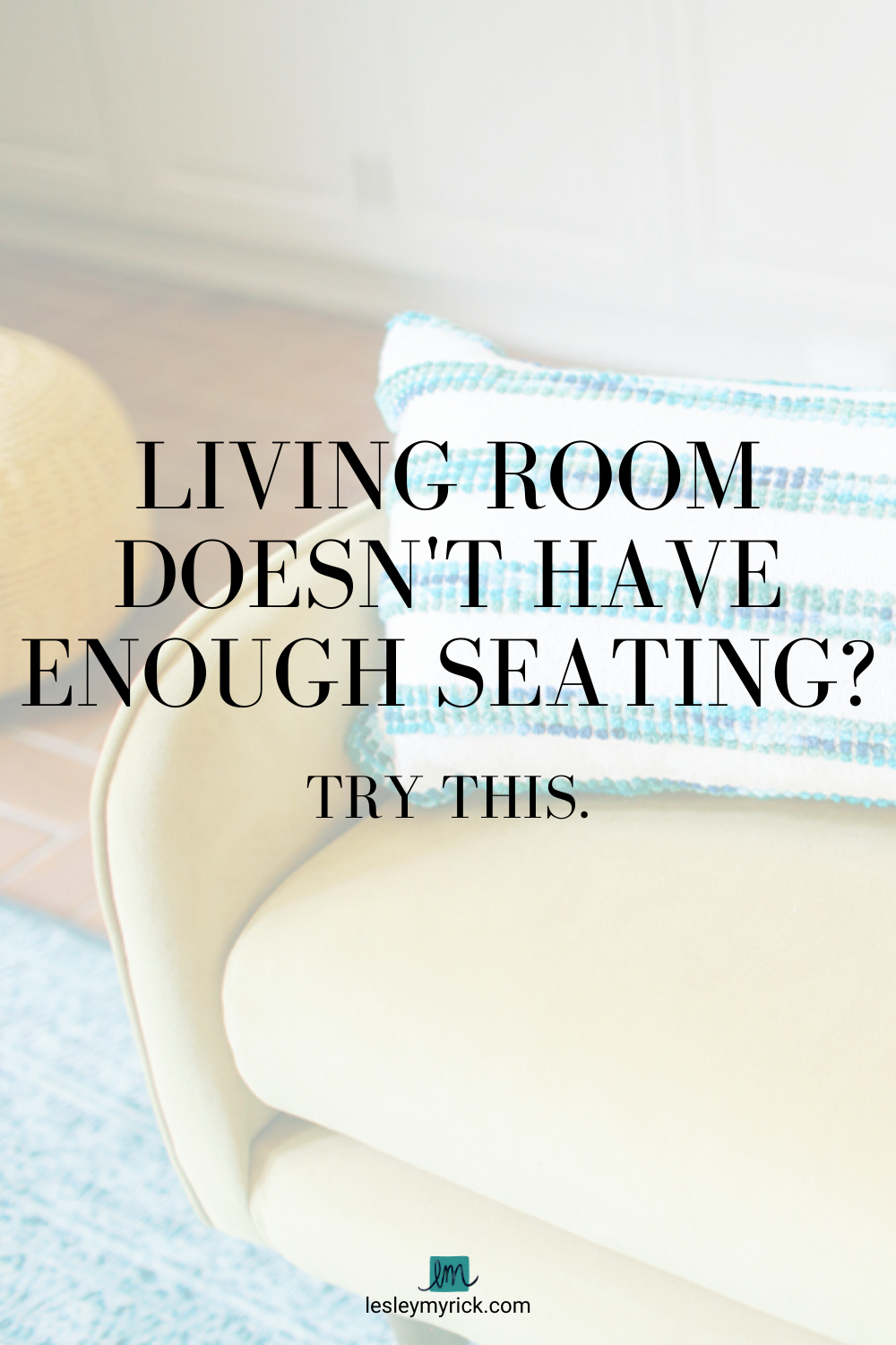 What if your living room doesn't have enough seating? Here are 3 ideas from interior designer Lesley Myrick.