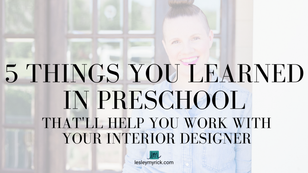 5 Things You Learned in Preschool That'll Help You Work With Your Interior Designer