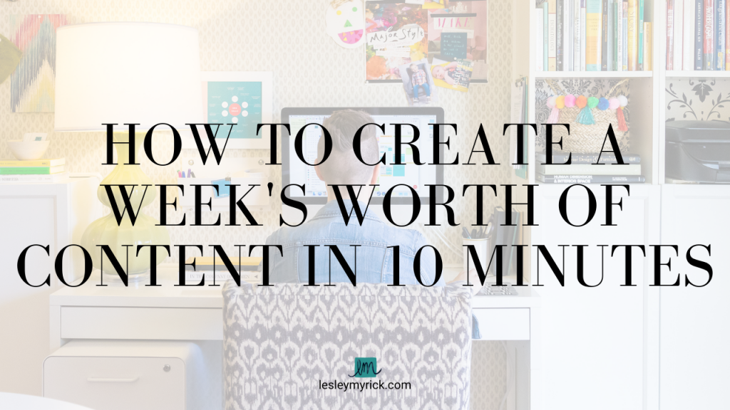 How to Create a Week's Worth of Content in 10 Minutes from interior designer, blogger, and podcaster Lesley Myrick