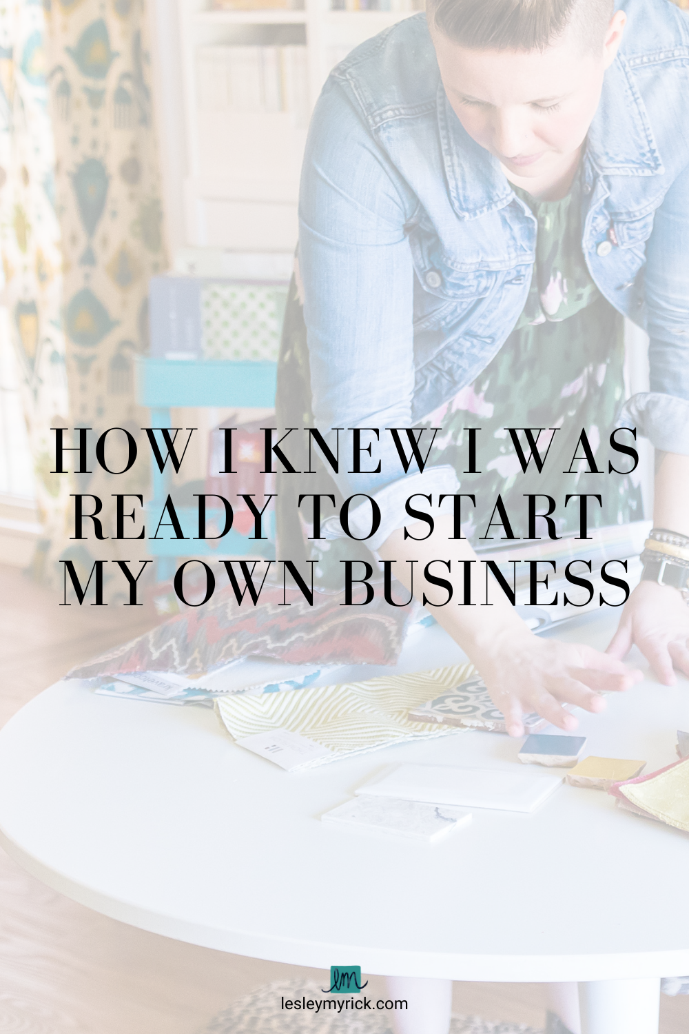 How I knew I was ready to start my own business - tips from Atlanta interior designer Lesley Myrick