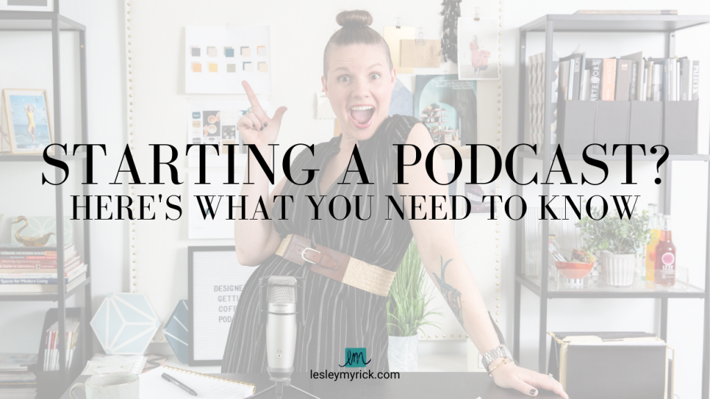 Want to start a podcast? Interior designer Lesley Myrick shares what you need to know.