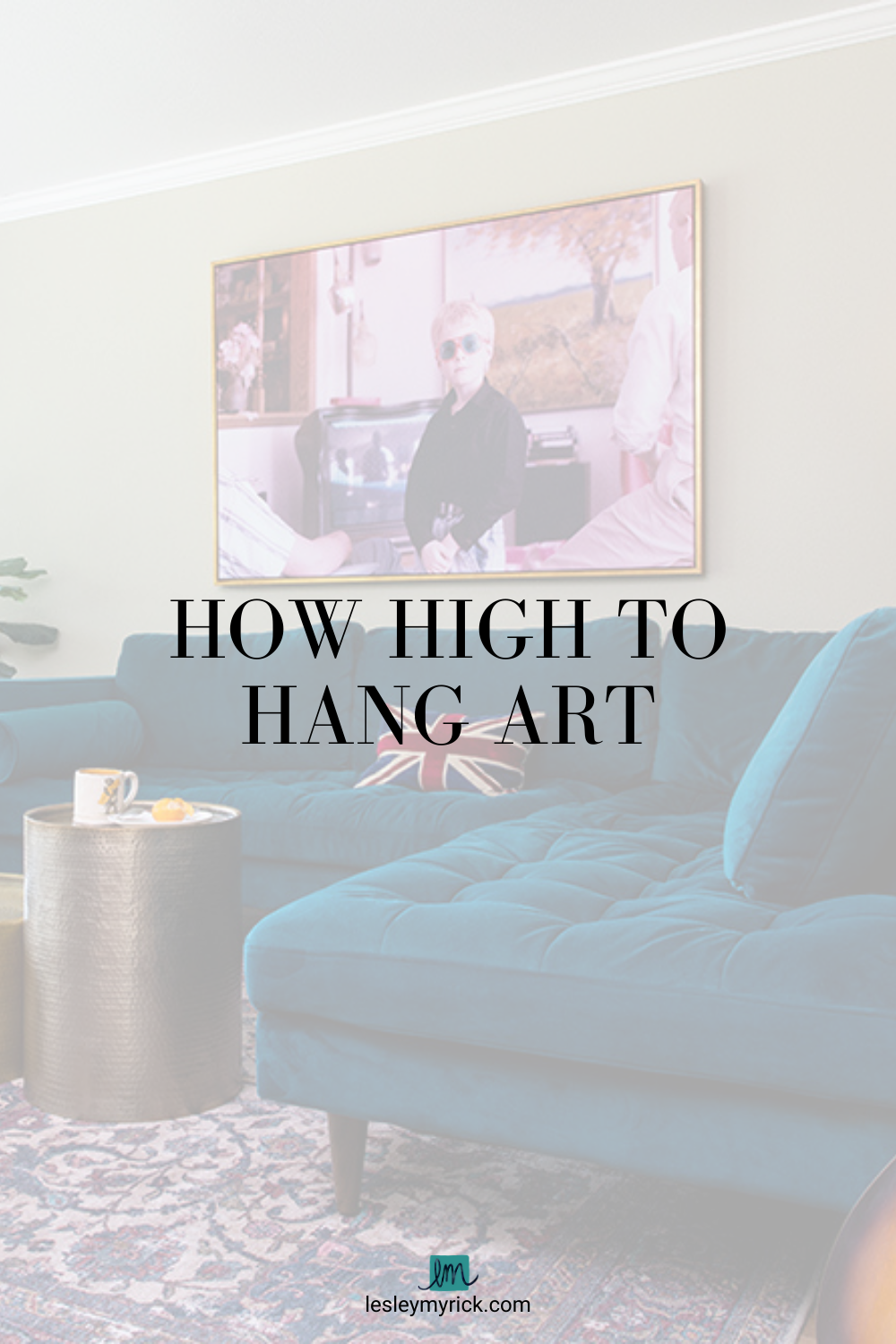 How high to hang art in your home - tips from interior designer Lesley Myrick