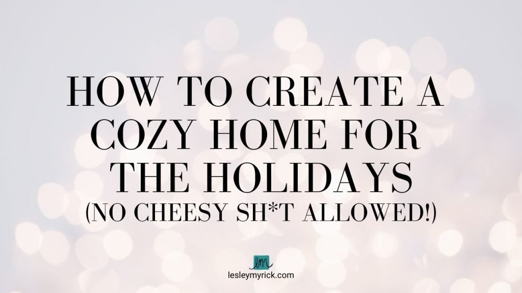 How to create a cozy home for the holidays - tips from interior designer Lesley Myrick