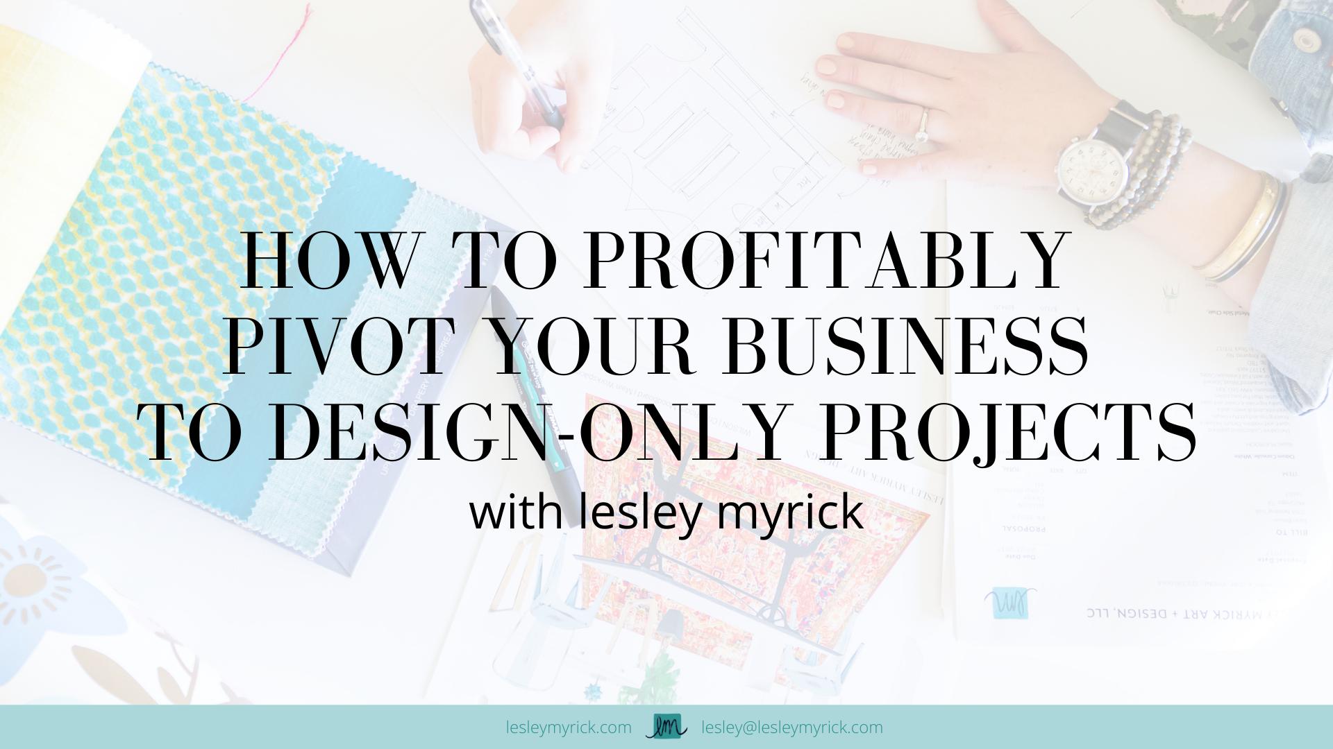 profitably-pivot-to-design-only-projects-lesley-myrick