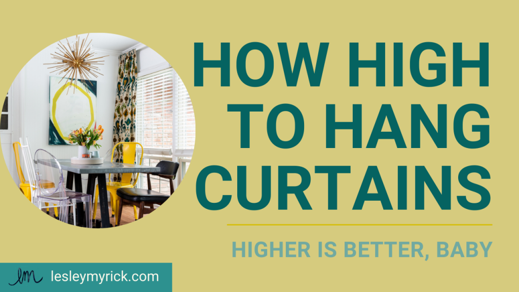 How high to hang curtains: tips from interior designer Lesley Myrick