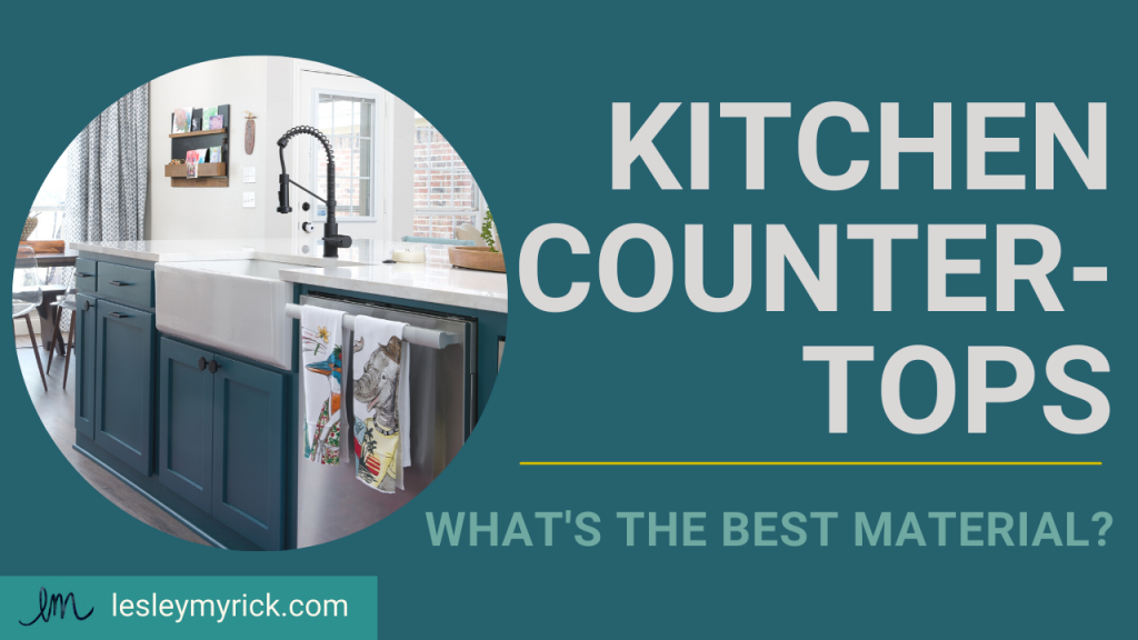 What's the best material for kitchen countertops? Interior designer, Lesley Myrick, offers pros and cons for today's popular picks.