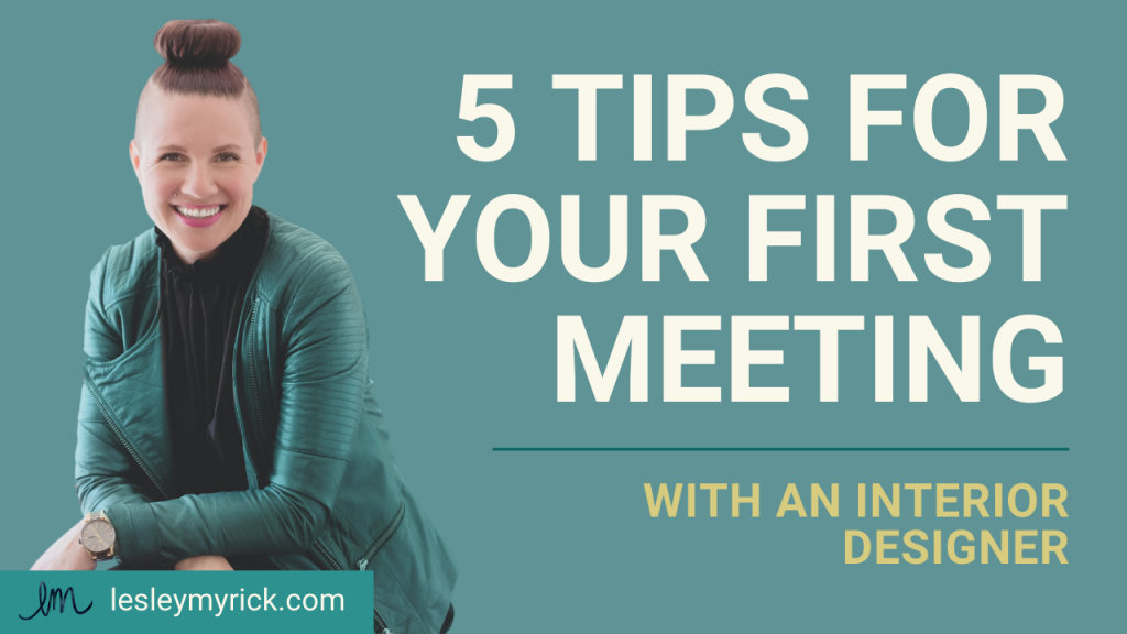 5 tips for your first meeting with an interior designer from Atlanta interior designer Lesley Myrick